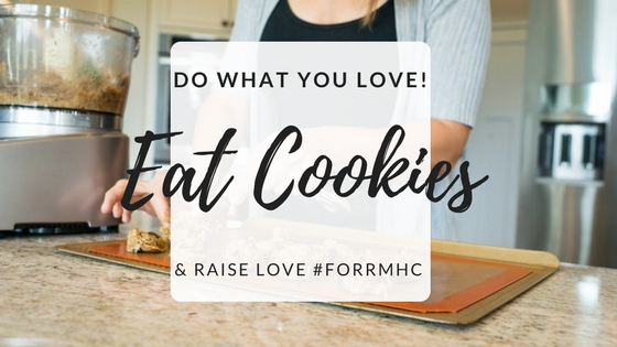 Do What You Love! Eat Cookies and Raise Love #forRMHC