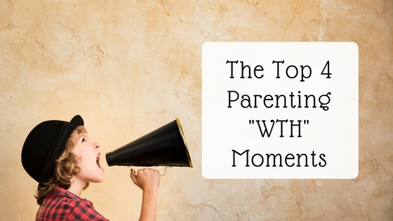 "The Top 4 Parenting ""WTH"" Moments"