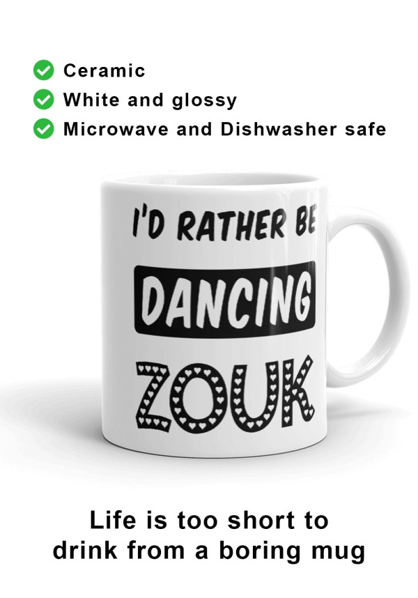 "Zouk Coffee Mug decorated with a unique ""I'd Rather Be Dancing Zouk"" design (right-hand view) by Ooh La La Zouk."