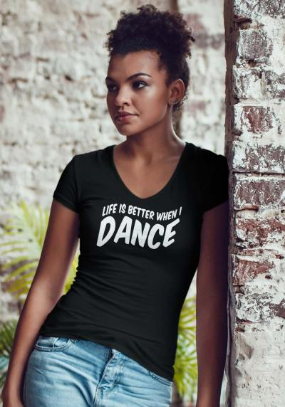 "Woman wearing Zouk T-shirt decorated with unique ""Life is better when I Dance"" design in black v-neck style"