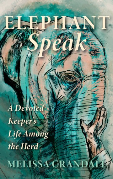 Elephant Speak: A Devoted Keeper's Life Among the Herd