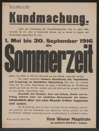 Einführung der Sommerzeit von 1. Mai bis 30. September 1916 - Bessere Ausnützung des Tageslichtes - Ersparung an künstlicher Beleuchtung - Aufruf zur Einhaltung dieser Maßnahme - Wien, am 26. April 1916 - Vom Wiener Magistrate, als politischer Behörde I. Instanz - M.D. 2683 ex 1916.