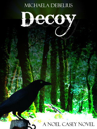 DECOY (NOEL CASEY, BOOK #1) BY MICHAELA DEBELIUS: BOOK REVIEW