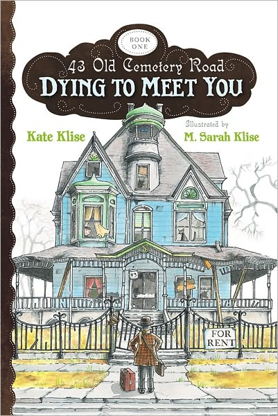 DYING TO MEET YOU (43 OLD CEMETERY ROAD, BOOK #1) BY KATIE KLISE: PARENT TO PARENT SUGGESTED READING & REVIEWS