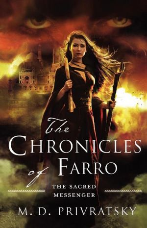 THE CHRONICLES OF FARRO: THE SACRED MESSENGER BY M.D. PRIVRATSKY: BOOK REVIEW