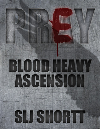 BLOOD HEAVY: ASCENSION (BLOOD HEAVY, BOOK #2) BY SLJ SHORTT: BOOK REVIEW