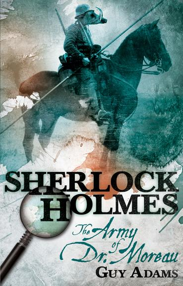SHERLOCK HOLMES: THE ARMY OF DR. MOREAU BY GUY ADAMS: BOOK REVIEW