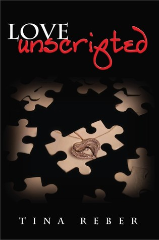 LOVE UNSCRIPTED (LOVE, BOOK #1) BY TINA REBER: BOOK REVIEW