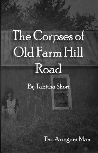 THE CORPSES OF OLD FARM HILL ROAD: THE ARROGANT MAN BY TABITHA SHORT: BOOK REVIEW