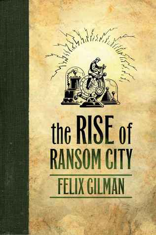 THE RISE OF RANSOM CITY BY FELIX GILMAN: BOOK REVIEW