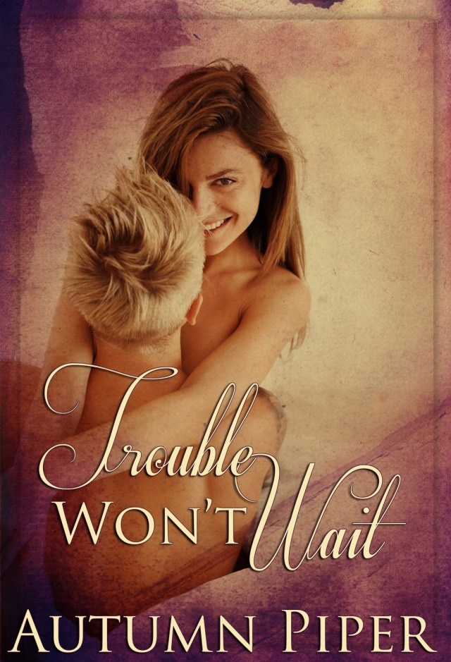 TROUBLE WON'T WAIT BY AUTUMN PIPER: BOOK REVIEW