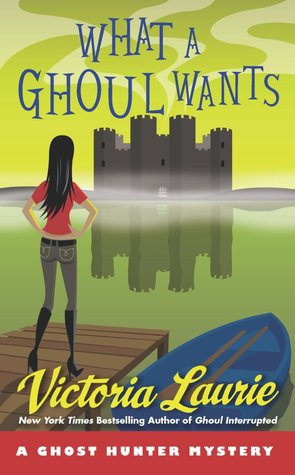 WHAT A GHOUL WANTS (GHOST HUNTER MYSTERY, BOOK #7) BY VICTORIA LAURIE: BOOK REVIEW