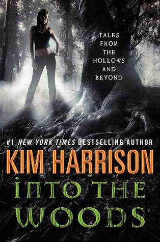 INTO THE WOODS: TALES FROM THE HOLLOWS AND BEYOND BY KIM HARRISON: BOOK REVIEW