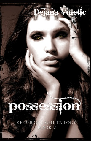 POSSESSION (KEEPER OF LIGHT, BOOK #2) BY DEJANA VULETIĆ: BOOK REVIEW
