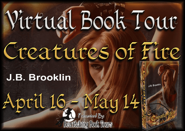 J.B. BROOKLIN'S 'CREATURES OF FIRE' BLOG TOUR & CHARACTER PROFILE GUEST BLOG!