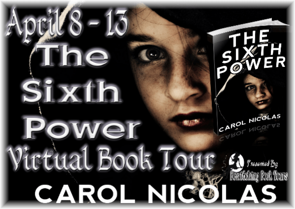 BOOKS: A GUEST BLOG BY CAROL NICOLAS & THE SIXTH POWER BLOG TOUR!