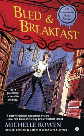 BLED & BREAKFAST (IMMORTALITY BITES MYSTERIES, BOOK #2) BY MICHELLE ROWEN: BOOK REVIEW
