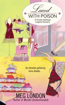 LACED WITH POISON (SWEET NOTHINGS LINGERIE MYSTERY, BOOK #2) BY MEG LONDON: BOOK REVIEW