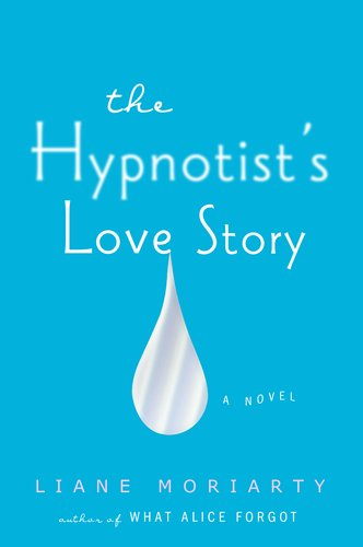 THE HYPNOTIST'S LOVE STORY BY LIANE MORIARTY: BOOK REVIEW