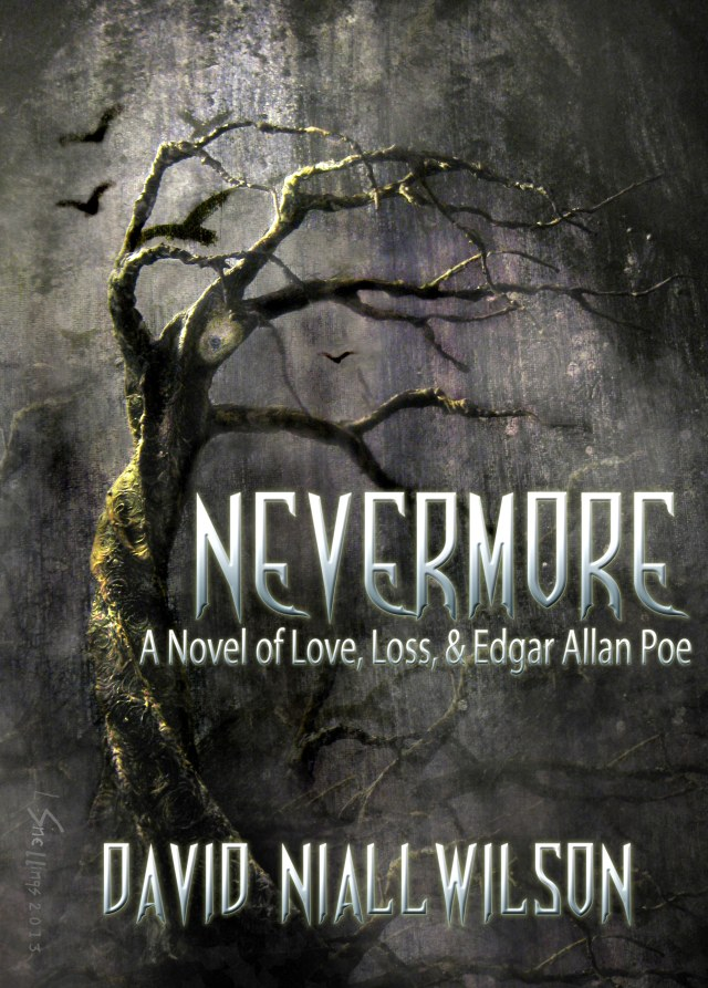 NEVERMORE~A NOVEL OF LOVE, LOSS & EDGAR ALLAN POE BY DAVID NIALL WILSON: PAPERBACK GIVEAWAY
