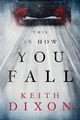 THIS IS HOW YOU FALL BY KEITH DIXON: BOOK REVIEW