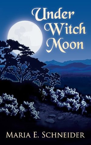 UNDER WITCH MOON (MOON SHADOWS, BOOK #1) BY MARIA E. SCHNEIDER: BOOK REVIEW
