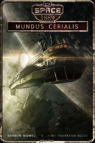MUNDUS CERIALIS (SPACE: 1889 & BEYOND SEASON 2, BOOK #2) BY SHARON BIDWELL: BOOK REVIEW