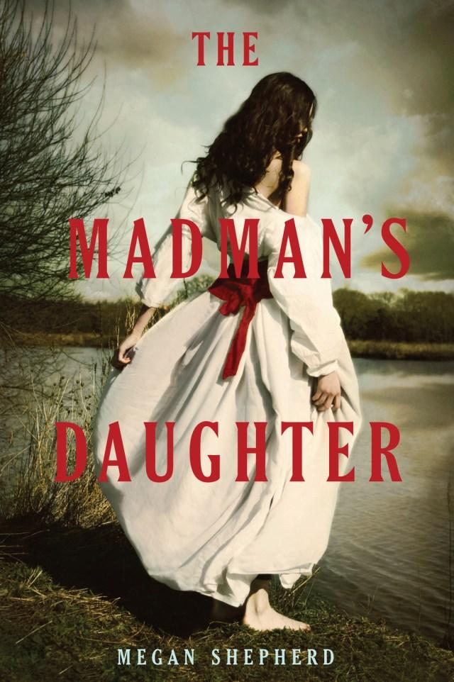 THE MADMAN'S DAUGHTER (THE MADMAN'S DAUGHTER, BOOK#1) BY MEGAN SHEPHERD: BOOK REVIEW