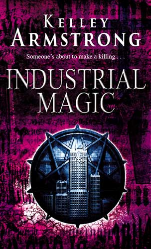 INDUSTRIAL MAGIC (WOMEN OF THE OTHERWORLD, BOOK #4) BY KELLEY ARMSTRONG: BOOK REVIEW