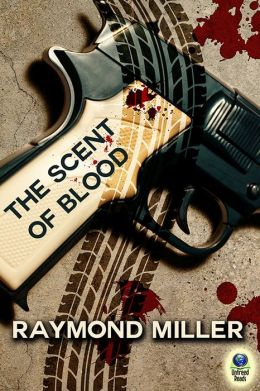 THE SCENT OF BLOOD (NATHANIEL SINGER P.I., BOOK #1) BY RAYMOND MILLER: BOOK REVIEW