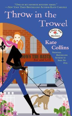 THROW IN THE TROWEL (FLOWER SHOP MYSTERY, BOOK #15) BY KATE COLLINS: BOOK REVIEW