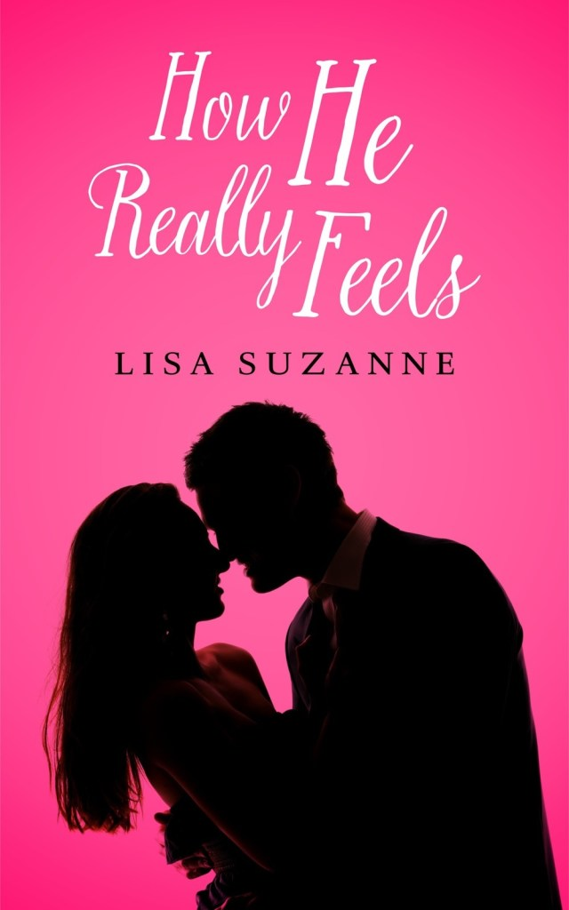 HOW HE REALLY FEELS (HE FEELS TRILOGY, BOOK #1) BY LISA SUZANNE: BOOK REVIEW