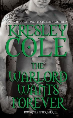 THE WARLORD WANTS FOREVER (IMMORTALS AFTER DARK, BOOK #1) BY KRESLEY COLE: BOOK REVIEW