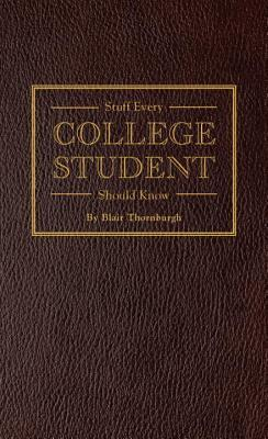 STUFF EVERY COLLEGE STUDENT SHOULD KNOW BY BLAIR THORNBURGH: BOOK REVIEW