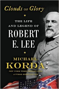 CLOUDS OF GLORY~THE LIFE AND LEGEND OR ROBERT E. LEE BY MICHAEL KORDA: BOOK REVIEW