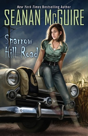 SPARROW HILL ROAD (GHOST STORIES, BOOK #1) BY SEANAN MCGUIRE: BOOK REVIEW