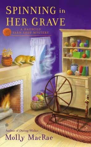 SPINNING IN HER GRAVE (HAUNTED YARN SHOP MYSTERY, BOOK #3) BY MOLLY MACRAE: BOOK REVIEW