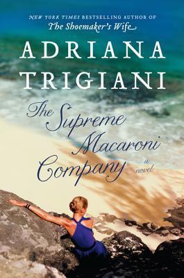 THE SUPREME MACARONI COMPANY (VALENTINE, BOOK #3) BY ADRIANA TRIGIANI: BOOK REVIEW