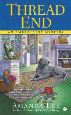 THREAD END (EMBROIDERY MYSTERY, BOOK #7) BY AMANDA LEE: BOOK REVIEW