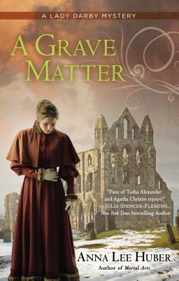 A GRAVE MATTER (LADY DARBY MYSTERY, BOOK #3) BY ANNA LEE HUBER: BOOK REVIEW