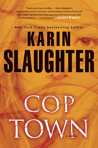 COP TOWN BY KARIN SLAUGHTER: BOOK REVIEW