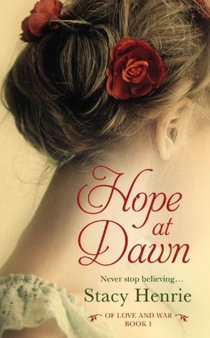 HOPE AT DAWN (OF LOVE AND WAR, BOOK #1) BY STACY HENRIE: BOOK REVIEW