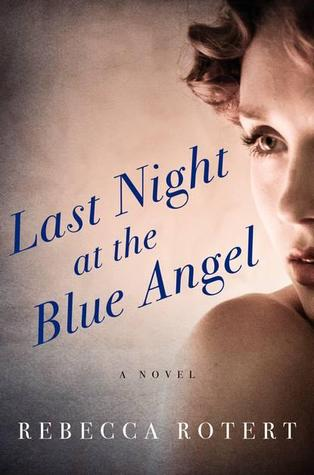 LAST NIGHT AT THE BLUE ANGEL BY REBECCA ROTERT: BOOK REVIEW