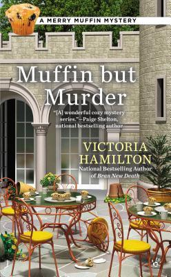 MUFFIN BUT MURDER (MERRY MUFFIN MYSTERY, BOOK #2) BY VICTORIA HAMILTON: BOOK REVIEW
