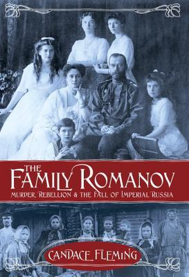 THE FAMILY ROMANOV: MURDER, REBELLION, AND THE FALL OF IMPERIAL RUSSIA BY CANDACE FLEMING: BOOK REVIEW