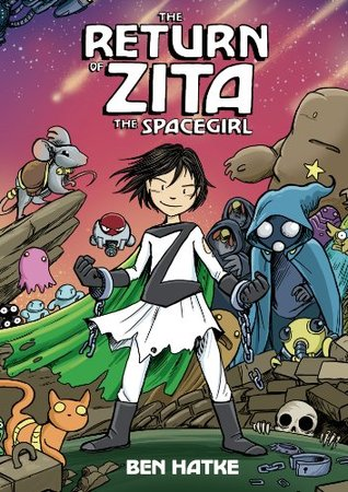 THE RETURN OF ZITA THE SPACEGIRL (ZITA THE SPACEGIRL, BOOK #3) BY BEN HATKE: GRAPHIC NOVEL REVIEW