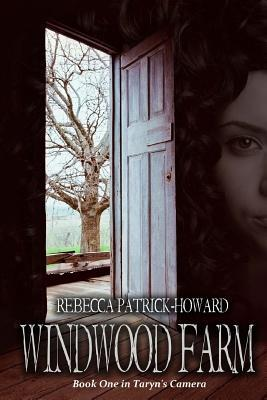 WINDWOOD FARM (TARYN'S CAMERA, BOOK #1) BY REBECCA PATRICK-HOWARD: BOOK REVIEW