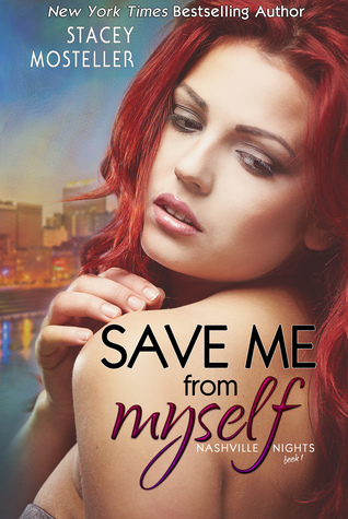 SAVE ME FROM MYSELF (NASHVILLE NIGHTS, BOOK #1) BY STACEY MOSTELLER: BOOK REVIEW