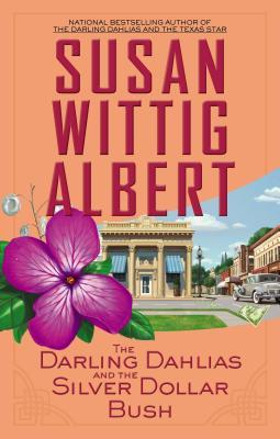 THE DARLING DAHLIAS AND THE SILVER DOLLAR BUSH (THE DARLING DAHLIAS, BOOK #5) BY SUSAN WITTIG ALBERT: BOOK REVIEW