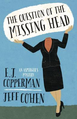 THE QUESTION OF THE MISSING HEAD BY E.J. COPPERMAN & JEFF COHEN: BOOK REVIEW